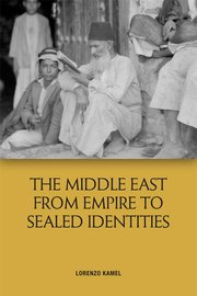 New Book by Lorenzo Kamel – The Middle East from Empire to Sealed Identities