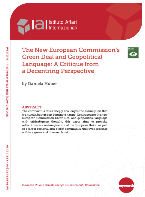 "New publication by the IAI, ""​The New European Commission's Green Deal and Geopolitical Language: A Critique from a Decentring Perspective​"" by ​Dr. Daniela Huber​"