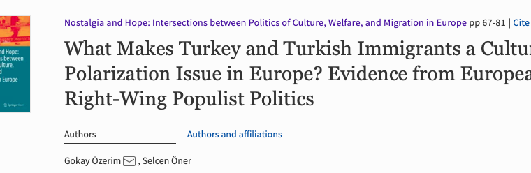"Book chapter by Dr Gokay Özerim (Yasar University) ""What Makes Turkey and Turkish Immigrants a Cultural Polarization Issue in Europe? Evidence from European Right-Wing Populist Politics"""