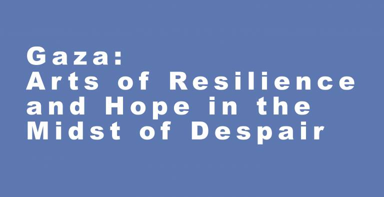 "Book your place: ""Gaza: Arts of Resilience and Hope in the Midst of Despair"" – 05 May 2021, with Professor Michelle Pace"