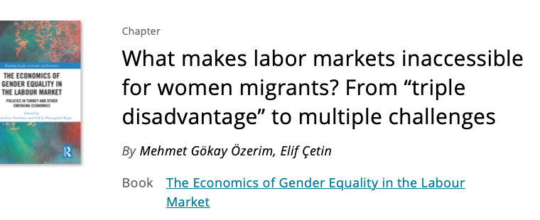 """New article by Dr. Özerim, M. G., & Çetin, E. (2021). What makes labor markets inaccessible for women migrants? From """"triple disadvantage"""" to multiple challenges."""